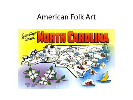 American Folk Art. What is folk art? Folk art does not follow academic art or any type of training, it has no set technique or theme It might be something.
