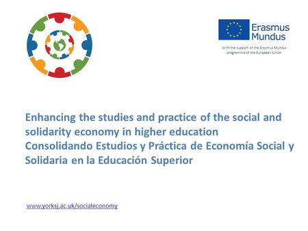 Enhancing the studies and practice of the social and solidarity economy in higher education Consolidando Estudios y Práctica de Economía Social y Solidaria.
