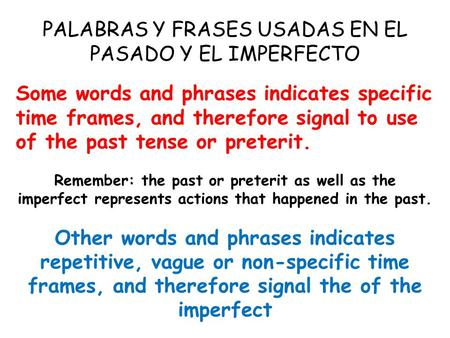 PALABRAS Y FRASES USADAS EN EL PASADO Y EL IMPERFECTO Some words and phrases indicates specific time frames, and therefore signal to use of the past tense.