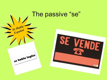 "The passive ""se"". When is it used? To indicate some sort of action without indicating who performed the action *The passive SE is used when you are trying."