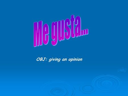 OBJ: giving an opinion To work at a Level 3 and above you must be able to express opinions in Spanish. Whenever you say or write something, try to use.