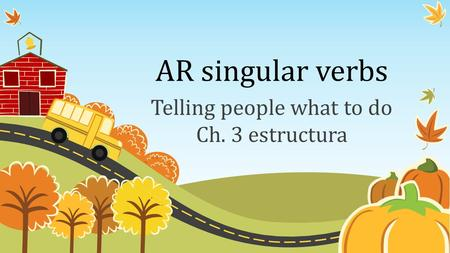 AR singular verbs Telling people what to do Ch. 3 estructura.