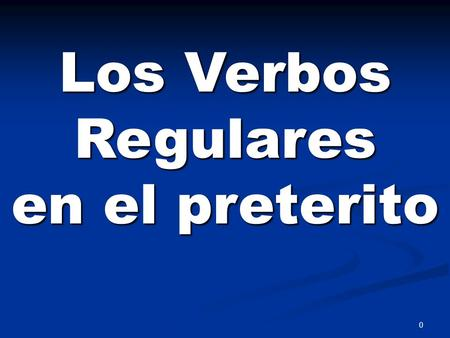 0 Los Verbos Regulares en el preterito 1 Regular –ar Verbs in the preterite.