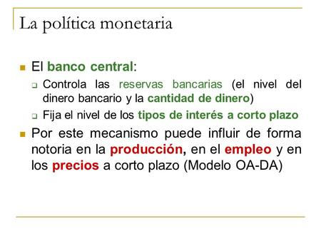 La política monetaria El banco central: