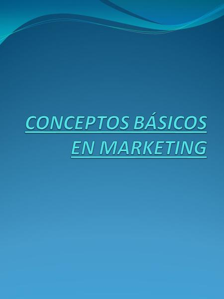 CONCEPTOS BÁSICOS EN MARKETING