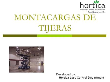 MONTACARGAS DE TIJERAS Developed by: Hortica Loss Control Department.