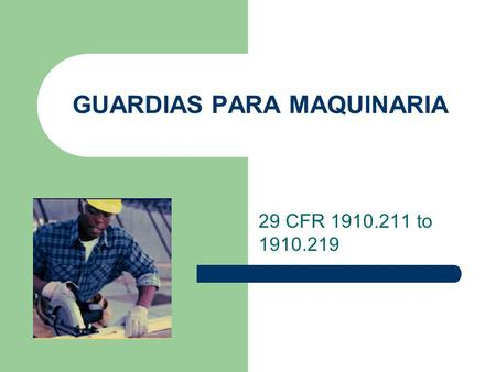GUARDIAS PARA MAQUINARIA 29 CFR 1910.211 to 1910.219.