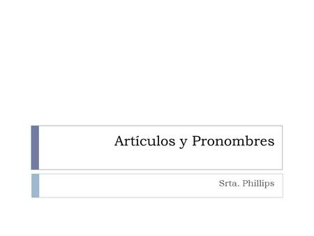 "Artículos y Pronombres Srta. Phillips.  Label the index and page 71 ""Artículos y pronombres""  Label the index and page 73 ""Artículos y pronombres cont."""