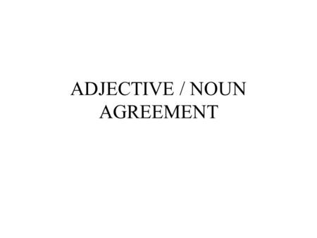 ADJECTIVE / NOUN AGREEMENT Review of articles definite/indefinite Definite articles in Spanish = el, los, la, las Indefinite articles in Spanish = un,