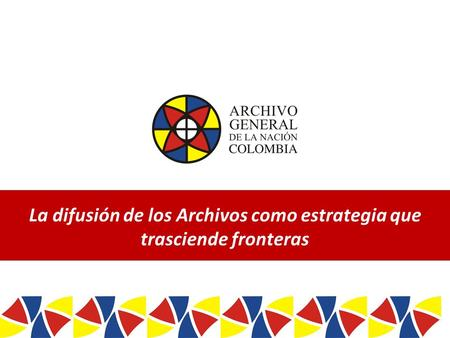 / / Twitter: ArchivoGeneral – Facebook: Archivo General – Youtube: Canal AGN Colombia La difusión.