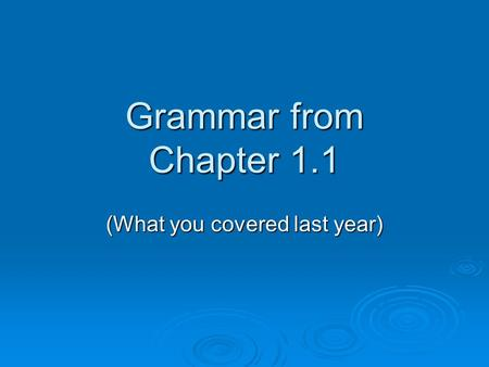 Grammar from Chapter 1.1 (What you covered last year)