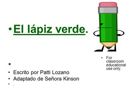 El lápiz verde. Escrito por Patti Lozano Adaptado de Señora Kinson. For classroom educational use only.