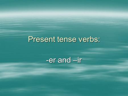 Present tense verbs: -er and –ir. Copy and Translate  Correr  compartir.