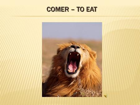 "COMER – TO EAT  Let's look at an example, the verb COMER, which means ""to eat."" It ends in –ER, so it is included in this class."