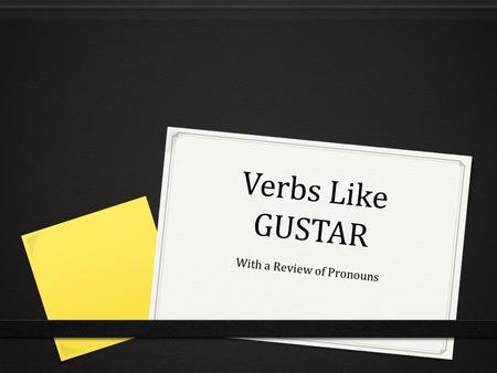 Verbs Like GUSTAR With a Review of Pronouns. Pronoun Review Subject Pronouns I we you ya'll he they she they YOU ya'll yo tú él ella usted nosotros vosotros.