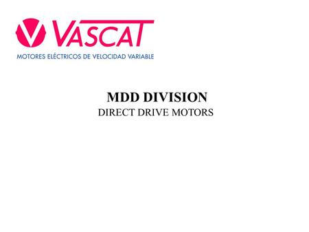 MDD DIVISION DIRECT DRIVE MOTORS. Reservados todos los derechos por Vascat, S.A. ¿WHAT IS A DIRECT DRIVE TORQUE MOTOR?  Synchronous permanent magnet.