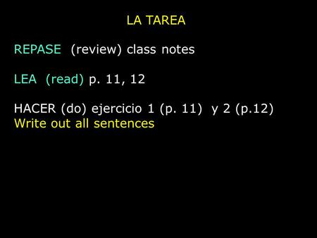 LA TAREA REPASE (review) class notes LEA (read) p. 11, 12 HACER (do) ejercicio 1 (p. 11) y 2 (p.12) Write out all sentences.