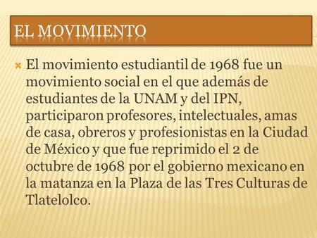 el movimiento estudiantil de 1968 essay El movimiento estudiantil de 1968 fue un acontecimiento histórico para la democratización de nuestro país ya que su nacimiento asambleas y la conformación de.
