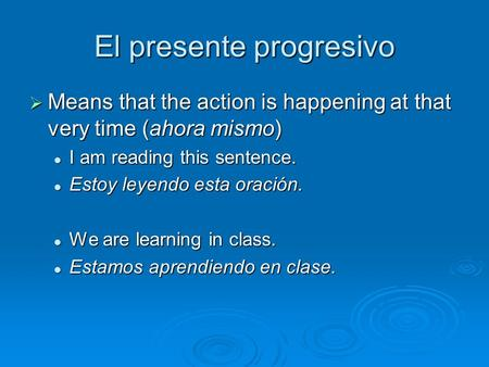El presente progresivo  Means that the action is happening at that very time (ahora mismo) I am reading this sentence. I am reading this sentence. Estoy.