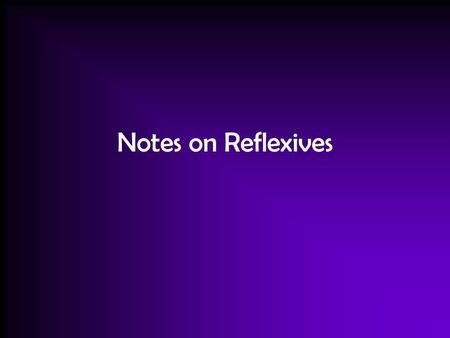 Notes on Reflexives. To say that people do something to or for themselves, we use reflexive verbs. For example: bathing oneself and brushing one's teeth.