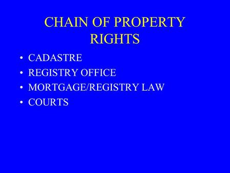 CHAIN OF PROPERTY RIGHTS CADASTRE REGISTRY OFFICE MORTGAGE/REGISTRY LAW COURTS.