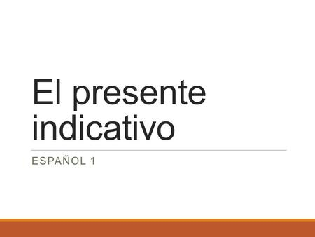 El presente indicativo ESPAÑOL 1. A. What is the present tense? It is when the action of a verb occurs at the moment. Verbs can be divided into two categories: