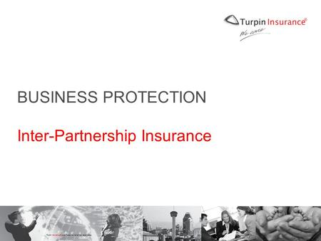 Turpin Insurance ® 2008 Todos los derechos reservados BUSINESS PROTECTION Inter-Partnership Insurance.