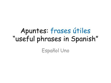 "Apuntes: frases útiles ""useful phrases in Spanish"" Español Uno."