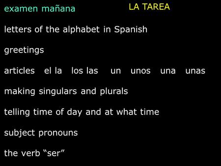 LA TAREA examen mañana letters of the alphabet in Spanish greetings articles el la los las un unos una unas making singulars and plurals telling time of.