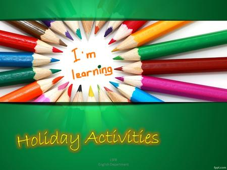 LSFB English Department. Activities Holiday activities vocabulary Exercise vocab. Verbs associated to vacation events LSFB English Department Objective.