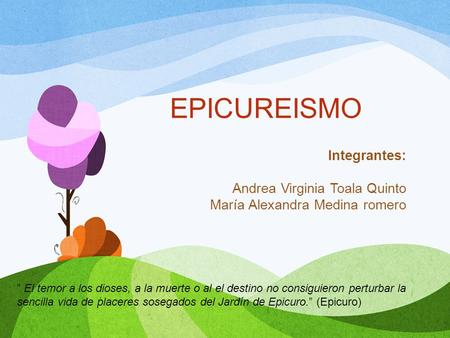 EPICUREISMO Integrantes: Andrea Virginia Toala Quinto