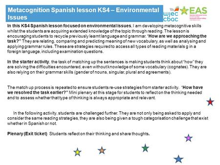 In this KS4 Spanish lesson focused on environmental issues, I am developing metacognitive skills whilst the students are acquiring extended knowledge of.