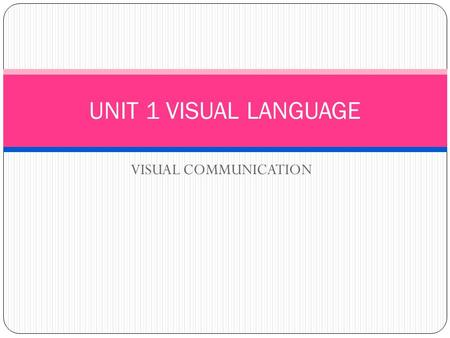 VISUAL COMMUNICATION UNIT 1 VISUAL LANGUAGE. VISUAL LANGUAGE El ser humano necesita comunicarse. Para ello utiliza las palabras, los gestos, la música...