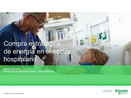 Compra estratégica de energía en el sector hospitalario Miryam Salvador Energy and Sustainable Services · Global Solutions Confidential Property of Schneider.