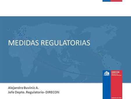 Alejandro Buvinic A. Jefe Depto. Regulatorio- DIRECON MEDIDAS REGULATORIAS.