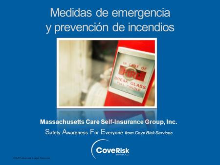 © BLR ® —Business & Legal Resources Massachusetts Care Self-Insurance Group, Inc. S afety A wareness F or E veryone from Cove Risk Services Medidas de.
