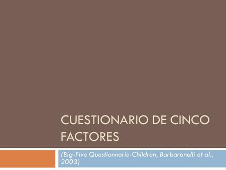 CUESTIONARIO DE CINCO FACTORES (Big-Five Questionnarie-Children, Barbaranelli et al., 2003)
