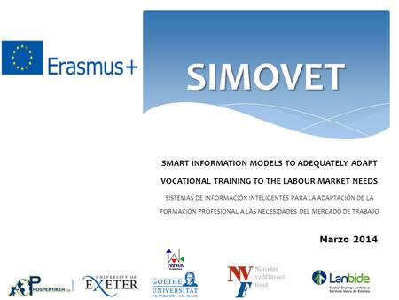 SIMOVET SMART INFORMATION MODELS TO ADEQUATELY ADAPT VOCATIONAL TRAINING TO THE LABOUR MARKET NEEDS SISTEMAS DE INFORMACIÓN INTELIGENTES PARA LA ADAPTACIÓN.