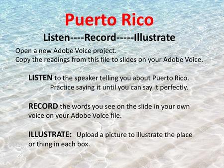 Puerto Rico Listen----Record-----Illustrate LISTEN to the speaker telling you about Puerto Rico. Practice saying it until you can say it perfectly. RECORD.