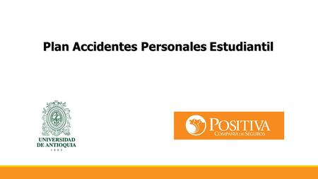 Plan Accidentes Personales Estudiantil. Gastos médicos o de curación por accidente $10.000.000 Gastos médicos o de curación por accidente $10.000.000.