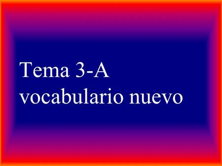 Tema 3-A vocabulario nuevo. casi almost en seguida right away.