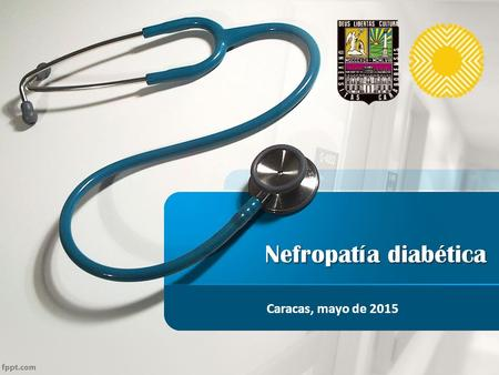 Caracas, mayo de 2015 Nefropatía diabética. Pugliese, Giuseppe. Updating the natural history of diabetic nephropathy. Review Article. Acta Diabetol. Sept.