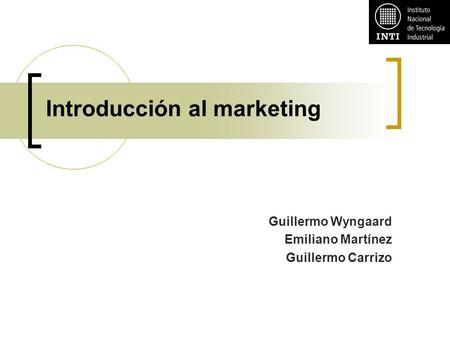 Introducción al marketing Guillermo Wyngaard Emiliano Martínez Guillermo Carrizo.