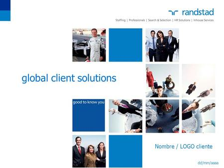 Global client solutions Nombre / LOGO cliente dd/mm/aaaa.