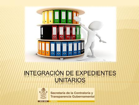 Integración de expedientes unitarios