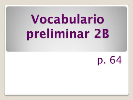 Vocabulario preliminar 2B p. 64 el concierto the concert.