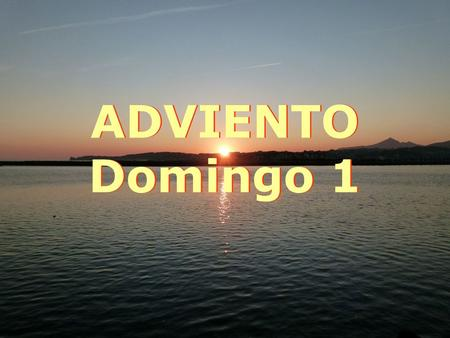 ADVIENTO Domingo 1.