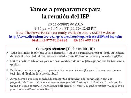 1 Vamos a prepararnos para la reunión del IEP 29 de octubre de 2015 2:30 pm – 3:45 pm ET (11:30-12:45 PT) Note: The PowerPoint is currently available on.