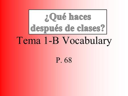 Tema 1-B Vocabulary P. 68 El cinco de octubre IN ENGLISH-- List lessons you've had, activities you have participated in, and sports teams and clubs you.