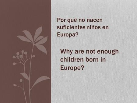 Por qué no nacen suficientes niños en Europa? Why are not enough children born in Europe?